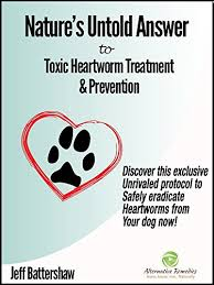 natural heartworm treatment. Nature\u0027s Untold Answer To Toxic Heartworm Treatment \u0026 Prevention, 2nd Edition: Discover This Exclusive Natural T