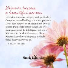 Quotes About Being A Beautiful Person Best Of Strive To Become A Beautiful Person By Bryant McGill
