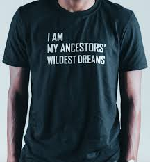 I Am My Ancestors Wildest Dream Quote