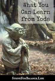 Famous Yoda Quotes Awesome What You Can Learn From Yoda Strive For Balance