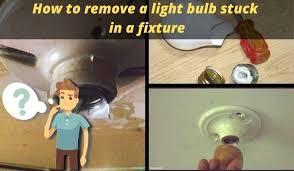 remove a light bulb stuck in a fixture