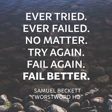 Ever Quote Beauteous Samuel Beckett's Most Famous Quote Fail Better [Quote Graphic]