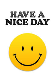 Image result for Have A Nice Day images
