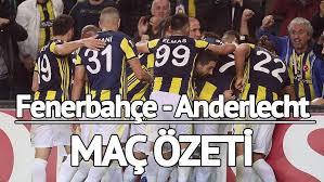 Fenerbahçe 2 Anderlecht 0 maç özeti goller