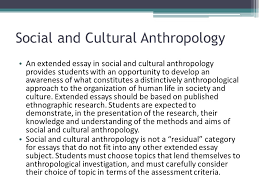 international baccalaureate the extended essay ppt  social and cultural anthropology
