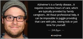 Alzheimers Quotes Unique Seth Rogen Quote Alzheimer's Is A Family DiseaseIt Requires