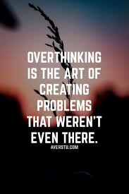 Overthinking Motivational Quotes About Life Inspirational Sayings