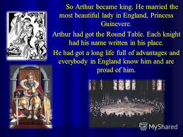 7 so arthur became king he married the most beautiful lady in england princess guinevere arthur had got the round table each knight had his name written