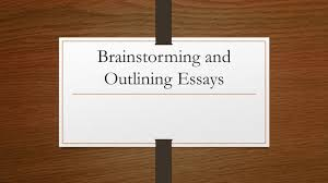 brainstorming and outlining essays warm up take a few notes on 1 brainstorming and outlining essays