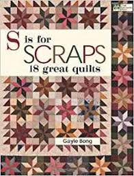 S is for Scraps: 18 Great Quilts: Gayle Bong: 9781564779939 ... & S is for Scraps: 18 Great Quilts: Gayle Bong: 9781564779939: Amazon.com:  Books Adamdwight.com
