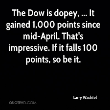 Dow Quote Stunning Larry Wachtel Quotes QuoteHD