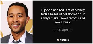 Legend Quotes Delectable John Legend Quote Hiphop And RB Are Especially Fertile Bases Of