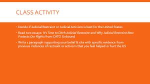 judicial activism restraint what s best for the us ppt  6 class activity  decide if judicial restraint or judicial activism