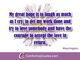 Love Quotes Maya Angelou Maya Angelou Quote About Love Life and Laugh ComfortingQuotes 83