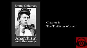 emma goldman anarchism and other essays chapter the traffic emma goldman anarchism and other essays chapter 8 the traffic in women