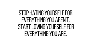 Quotes Of Loving Yourself Interesting Inspirational Quotes Stop Hating Yourself For Everything You Aren't