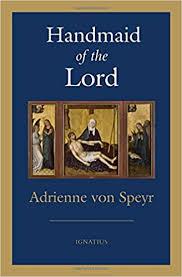 Handmaid of the Lord : Von Speyr, Adrienne, Mcgregor, Kris, Nelson ...