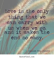 Louisa May Alcott picture sayings - Love is the only thing that we ... via Relatably.com