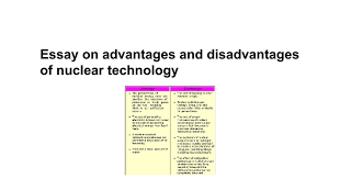 essay on advantages and disadvantages of nuclear technology essay on advantages and disadvantages of nuclear technology google docs