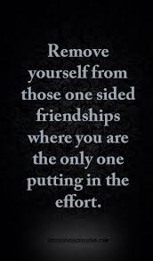 Quotes About One Sided Friendship Extraordinary Remove Yourself From Those One Sided Friendships Where You Are The