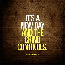 New Day Quotes Enchanting Gym Quotes It's A New Day And The Grind Continues