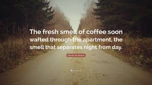 Haruki Murakami Quote The Fresh Smell Of Coffee Soon Wafted