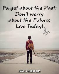 Live For Today Quotes Enchanting Forget About The Past Don't Worry About The Future Live Today