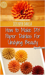 Dahlia Flower Making With Paper How To Make Diy Paper Dahlias For Undying Beauty Diy Crafts