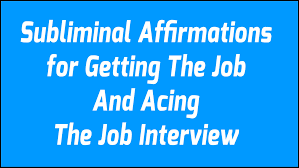 subliminal affirmations for the perfect job and acing the job subliminal affirmations for the perfect job and acing the job interview