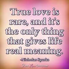 True Love Is Rare And It's The Only Thing That Gives Life Real Magnificent Love Meaning Quotes