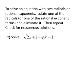 to solve an equation with two radicals or rational exponents isolate one of the radicals