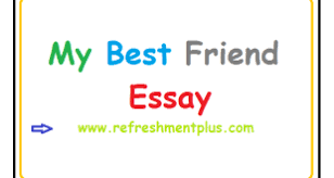 my best friend essay for class archives refreshment plus my best friend essay
