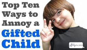top ten ways to annoy a gifted child