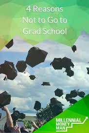 Considering Grad School 4 Reasons Not To Go To Grad School Best Of Millennial