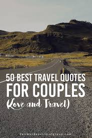 Quotes for travel 100 Best Travel Quotes for Couples Love and Travel 76