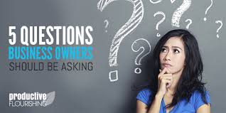 Questions To Ask Business Owners 5 Questions Business Owners Should Be Asking Expanded