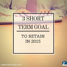 Short Term Professional Goals Three Short Term Goals For 2015 Two Roads Professional