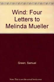 Wind: Four Letters to Melinda Mueller: Green, Samuel: 9780936458007:  Amazon.com: Books