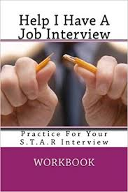 i have a job interview help i have a job interview work book for your s t a r interview