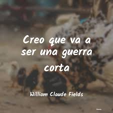 William Claude Fields: Creo que va a ser una guerra c