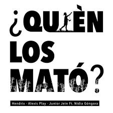 Junior jein — la negra tomasa 03:15. Hendrix Feat Alexis Play Junior Jein Nidia Gongora Letra De Quien Los Mato Musixmatch