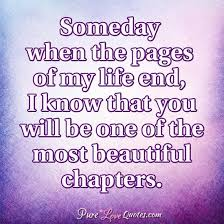My Life Quotes Extraordinary Someday When The Pages Of My Life End I Know That You Will Be One