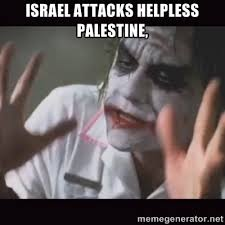 Israel attacks helpless Palestine, - Loses Their Minds | Meme ... via Relatably.com