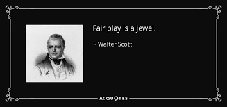 Walter Scott quote: Fair play is a jewel.