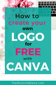 Design Own Logo Free How To Create Your Own Logo For Free With Canva The Work