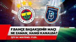 Fenerbahçe Başakşehir maçı hangi kanalda, saat kaçta? Fenerbahçe Başakşehir  maçı ilk 11'ler