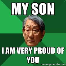 My son I am very proud of you - High Expectations Asian Father ... via Relatably.com