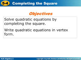 solve quadratic equations by completing the square write quadratic equations in vertex form