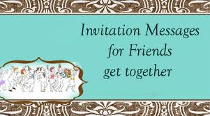 Gettogether Invitations Invitation Messages For Friends Get Together