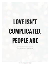 Complicated Love Quotes Beauteous Love Isn't Complicated People Are Picture Quotes